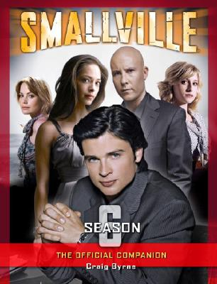 Smallville, The Official Companion Season 6 By Byrne, Craig