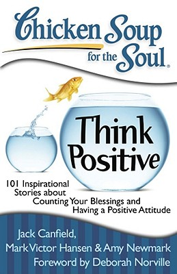 Chicken Soup for the Soul Think Positive By Canfield, Jack/ Hansen, Mark Victor/ Newmark, Amy/ Norville, Deborah (FRW)